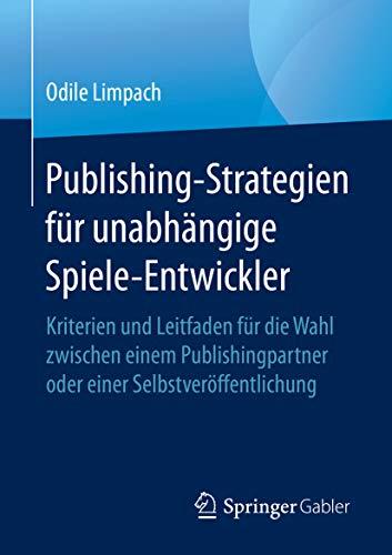 Publishing-Strategien für unabhängige Spiele-Entwickler: Kriterien und Leitfaden für die Wahl zwischen einem Publishingpartner oder einer Selbstveröffentlichung