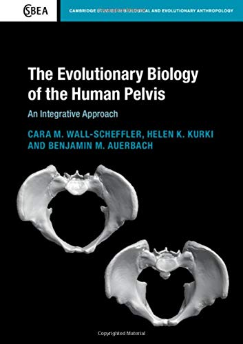 The Evolutionary Biology of the Human Pelvis: An Integrative Approach (Cambridge Studies in Biological and Evolutionary Anthropology)