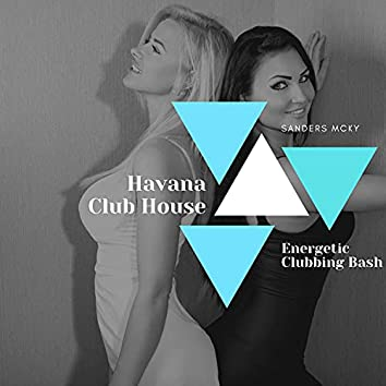 Havana Club House - Energetic Clubbing Bash