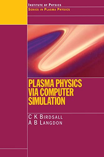 Compare Textbook Prices for Plasma Physics via Computer Simulation Series in Plasma Physics 1 Edition ISBN 9780750310253 by Birdsall, C.K.,Langdon, A.B