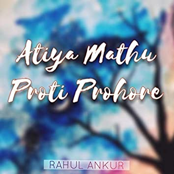Atiya Mathu Proti Prohore
