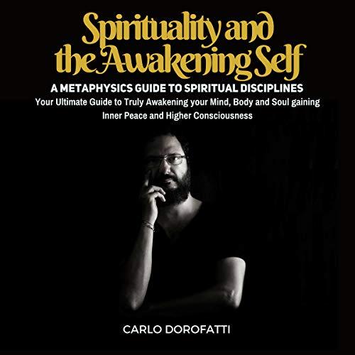 Spirituality and the Awakening Self: A Metaphysics Guide to Spiritual Disciplines audiobook cover art