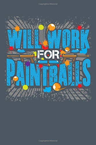 Will Work For Paintballs: Paintball 6x9 inch Notebook - Lined Paper for Notes & Ideas - Paintballers Journal Book (Dusky Blue) (Paintball Notebooks, Band 2)