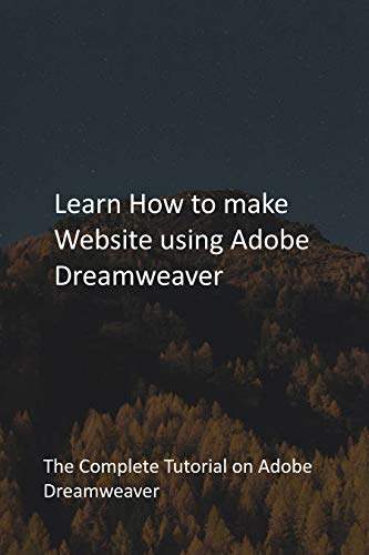Learn How to make Website using Adobe Dreamweaver: The Complete Tutorial on Adobe Dreamweaver (English Edition)
