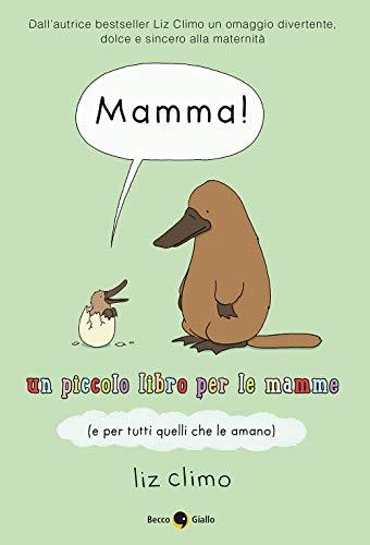 Mamma! Un piccolo libro per le mamme (e per tutti quelli che le amano)