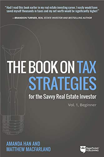 The Book on Tax Strategies for the Savvy Real Estate Investor: Powerful techniques anyone can use to deduct more, invest smarter, and pay far less to the IRS! (Tax Strategies, 1)