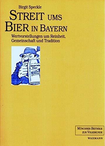 Streit ums Bier in Bayern: Wertvorstellungen um Reinheit, Gemeinschaft und Tradition (Münchner Beiträge zur Volkskunde)