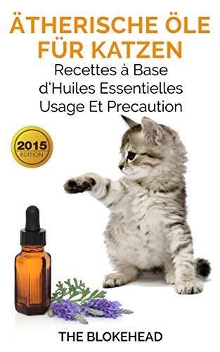 Ätherische Öle für Katzen: Rezepte, Anwendung und Unbedenklichkeit von Ätherischen Ölen für Ihre Katze