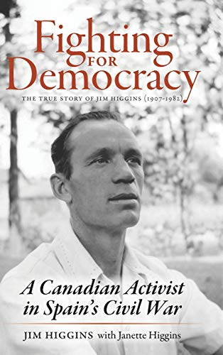 Fighting for Democracy: The True Story of Jim Higgins (1907-1982), A Canadian Activist in Spain's Civil War