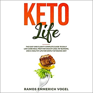 Keto Life: The Easy and Clarity Complete Guide to Daily Low Carb Meal Prep for Weight Loss, Fat Burning, and a Healthy Life for Ketogenic Diet audiobook cover art