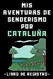 Mis Aventuras De Senderismo Por Cataluña - Libro De Registro: Con Plantillas Prediseñadas Para Rellenar Con Todos Los Detalles - 120 Páginas
