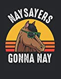 Naysayers Gonna Nay Horse Animal Lover Retro: College Ruled Notebook Paper and Diary to Write In / 120 Pages / 8.5'x11'