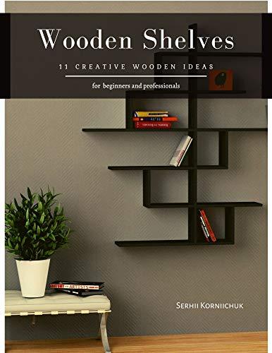Wooden Shelves: 11 Creative Wooden Ideas (English Edition)
