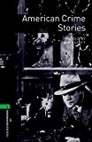 Oxford Bookworms Library: Stage 6: American Crime Stories2500 Headwords (Oxford Bookworms Library. Crime & Mystery. Stage 6)
