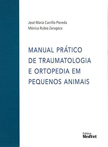 Manual Prático de Traumatologia e Ortopedia em Pequenos Animais