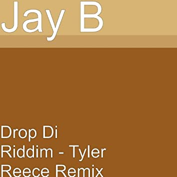 Drop Di Riddim (Tyler Reece Remix)