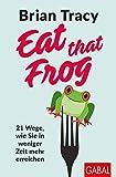 Eat that Frog: 21 Wege, wie Sie in weniger Zeit mehr erreichen (Dein Leben) - Brian Tracy