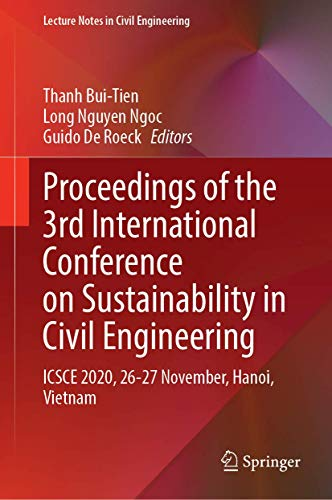 Proceedings of the 3rd International Conference on Sustainability in Civil Engineering: ICSCE 2020, 26-27 November, Hanoi, Vietnam (Lecture Notes in Civil Engineering, 145)