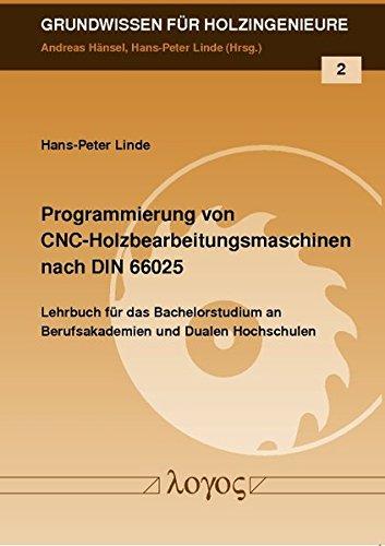 Programmierung von CNC-Holzbearbeitungsmaschinen nach DIN 66025 (Grundwissen für Holzingenieure, Band 2)