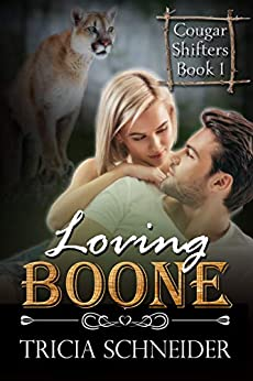 Loving Boone: A Cougar Shifter Paranormal Romance (Cougar Shifter Series Book 1) by [Tricia Schneider]