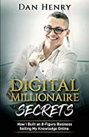 Digital Millionaire Secrets: How I Built an 8-Figure Business Selling My Knowledge Online