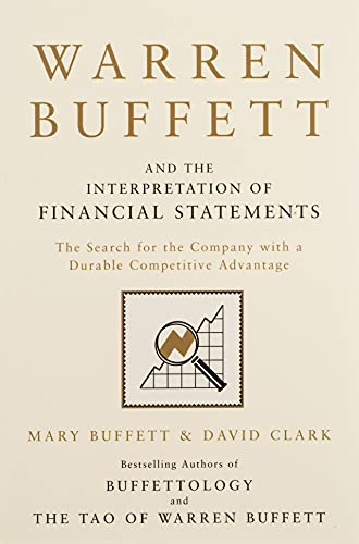 Warren Buffett And The Interpretation Of Financial Statement: The Search for the Company with a Durable Competitive Advantage