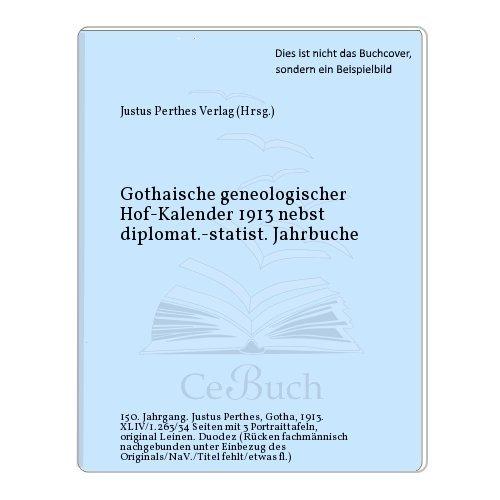Hof-Kalender 1913 - Gothaischer geneologischer Hof-Kalender 1913 nebst diplomat.-statist. Jahrbuche 1913