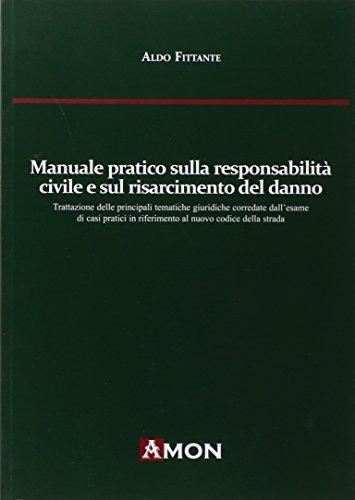 Manuale pratico sulla responsabilità civile e sul risarcimento del danno alla luce del nuovo codice delle assicurazioni