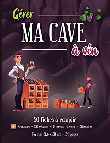 Gérer MA CAVE à vin: 50 fiches d'identité à remplir (2 pages) | Carnet pour comptabiliser son stock et noter ses bouteilles de vin | Couverture et intérieur soignés (21,6 x 28 cm - 124 pages)