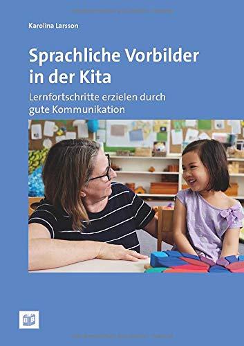 Sprachliche Vorbilder in der Kita: Lernfortschritte erzielen durch gute Kommunikation: Lernfortschritte erzielen mit guter Kommunikation