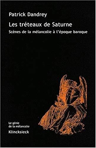 Les tréteaux de Saturne : Scènes de la mélancolie à l'époque baroque