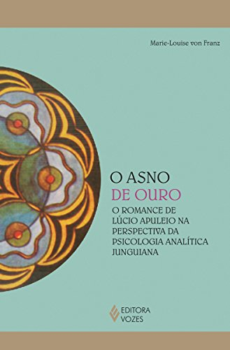 O asno de ouro: O romance de Lúcio Apuleio na perspectiva da psicologia analítica junguiana (Reflexões Junguianas)