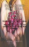 Foraging for Real Wild Edible Plants: Hаndbооk Pосkеt Manual Guіdе tо Suѕtаіnаblе Ways, Harvesting T...