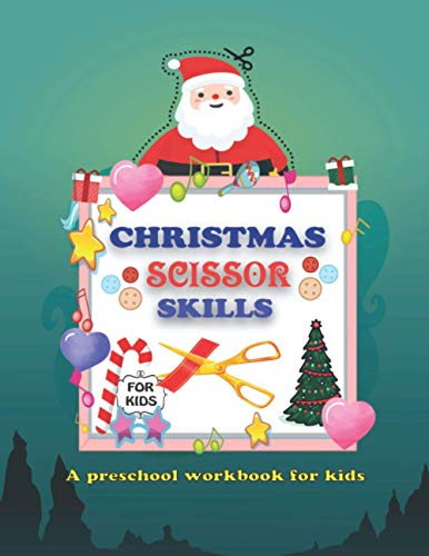 Christmas Scissor Skills: A Fun Cutting Practice Activity Book for Toddlers and Kids: Scissor Practice for , Santa Claus, Snowmen, Reindeer and More
