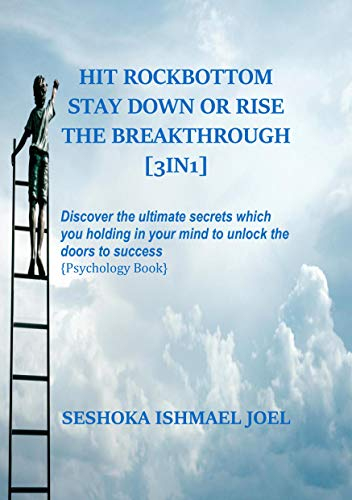HIT ROCKBOTTOM STAY DOWN OR RISE THE BREAKTHROUGH: Discover the ultimate secrets which you holding in your mind to unlock the doors to success (English Edition)