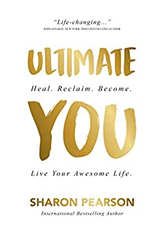 Ultimate You: Heal. Reclaim. Become. Live Your Awesome Life by [Sharon Pearson]