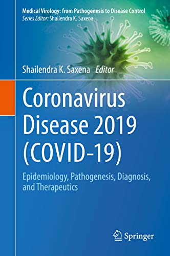Coronavirus Disease 2019 (COVID-19): Epidemiology, Pathogenesis, Diagnosis, and Therapeutics (Medical Virology: From Pathogenesis to Disease Control) (English Edition)