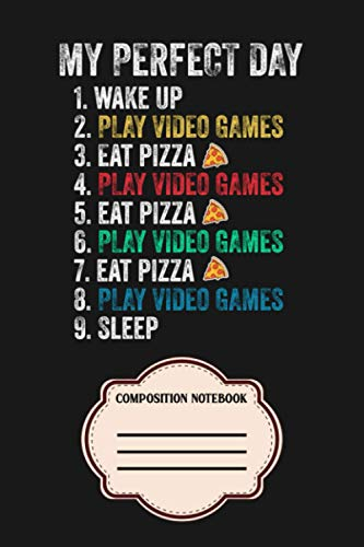 My Perfect Day Play Video Games & Eat Pizza Notebook: Matte Finish Cover Diary Planner With 6x9 120 Pages To Do List Journal Notepad Lined College Ruled Paper