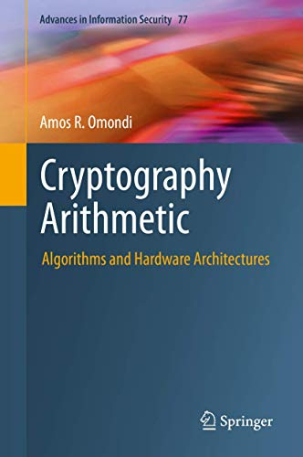 Compare Textbook Prices for Cryptography Arithmetic: Algorithms and Hardware Architectures Advances in Information Security 1st ed. 2020 Edition ISBN 9783030341411 by Omondi, Amos R.