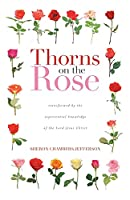 Thorns on the Rose: Transformed by the Experiential Knowledge of the Lord Jesus Christ
