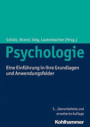 Psychologie: Eine Einführung in ihre Grundlagen und Anwendungsfelder: Eine Einfuhrung in Ihre Grundlagen Und Anwendungsfelder