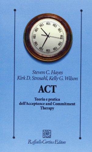 ACT. Teoria e pratica dell'Acceptance and Commitment Therapy