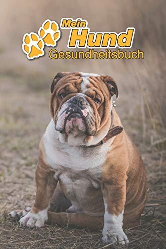 Mein Hund Gesundheitsbuch: Englische Bulldogge   109 Seiten, 15cm x 23cm ca. A5   Notizbuch zum Ausfüllen für Impfungen, Tierarztbesuche, Medikamentenverabreichung etc. für Hundebesitzer   Eintragbuch