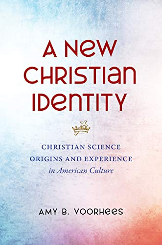 A New Christian Identity: Christian Science Origins and Experience in American Culture