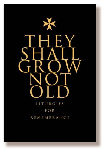 They Shall Grow Not Old: Resources for Remembrance, Memorial and Commemorative Services by Brian Elliott (Editor) (27-Oct-2006) Hardcover