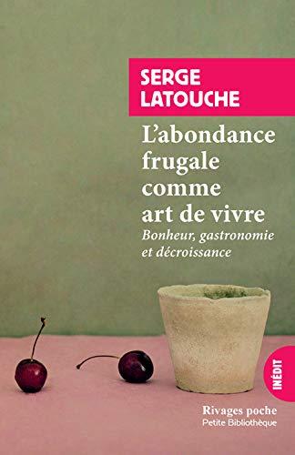 L'abondance frugale comme art de vivre: Bonheur, gastronomie et décroissance (Rivages Poche. Petite Bibliothèque)