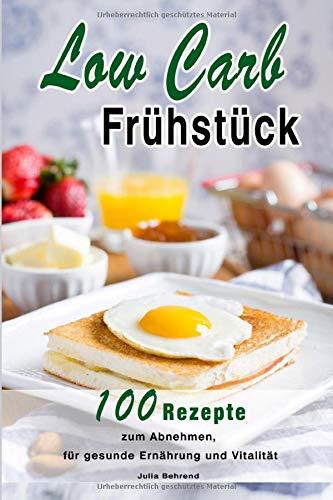 Low Carb Frühstück: 100 Rezepte zum Abnehmen, ohne Kohlenhydrate, Low Carb Diät, Kohlenhydratearm + BONUS Paleo (Low Carb, Paleo, Suprefood, Kokosöl, ... Honig, Abnehmen, ohny Kohlenhydrate, Band 1)