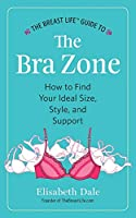 The Breast Life(TM) Guide to The Bra Zone: How to Find Your Ideal Size, Style, and Support