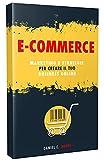 E-COMMERCE: Marketing e Strategie per creare il tuo Business Online. La guida completa per partire da zero e costruire il tuo negozio virtuale di successo
