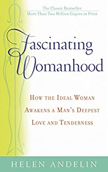 Paperback Fascinating Womanhood : How the Ideal Woman Awakens a Man's Deepest Love and Tenderness Book